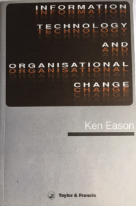 Information Technology and Organisational Change Ken Eason