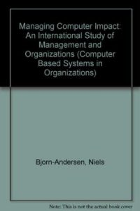 Managing Computer Impact: An International Study of Management and Organisations Ken Eason